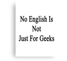 No English Is Not For Geeks  Canvas Print