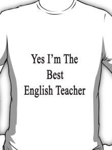 Yes I'm The Best English Teacher T-Shirt
