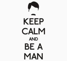 Keep Calm and Be a Man by OhMyDog