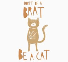 Don't be a brat, be a cat Kids Clothes