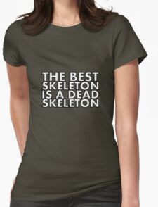 THE BEST SKELETON IS A DEAD SKELETON Womens Fitted T-Shirt