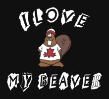 I Love My Beaver by HolidayT-Shirts