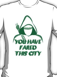 You Have Failed This City !  T-Shirt