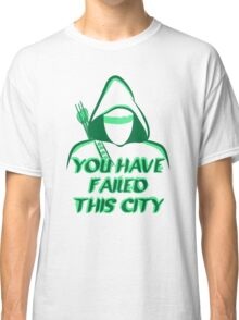 You Have Failed This City !  Classic T-Shirt