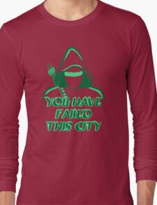 You Have Failed This City !  Long Sleeve T-Shirt