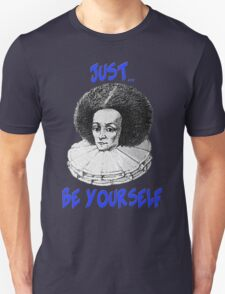 Just be yourself T-Shirt