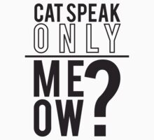 Cat Speak Only. by TwistedHearts