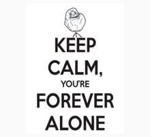 Keep Calm, You're Forever Alone by LividRhythm