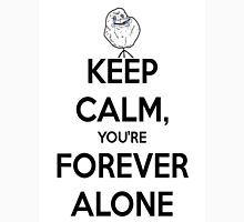 Keep Calm, You're Forever Alone Unisex T-Shirt