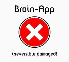 Brain-App irreversible damaged! Unisex T-Shirt
