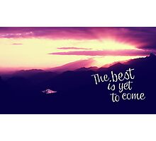The best is yet to come Photographic Print