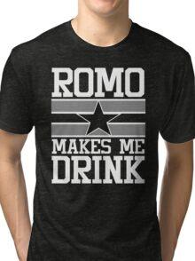 Romo Makes Me Drink Tri-blend T-Shirt