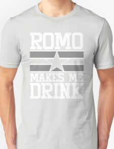 Romo Makes Me Drink Unisex T-Shirt