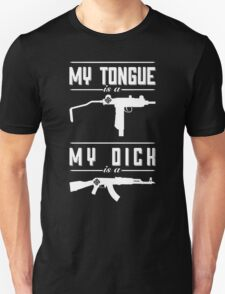 My Tongue is a UZI My Dick is a AK Unisex T-Shirt