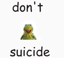 "Don't ""Kermit"" Suicide by alltimehustler"