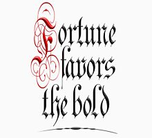 FORTUNE, PROVERB, LUCK, LUCKY,  Fortune favors the Bold, Luck, brave, bold, success Unisex T-Shirt