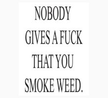 Nobody Gives A Fuck That You Smoke Weed by reveries