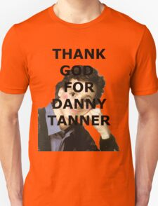 Thank God for Danny Tanner Unisex T-Shirt