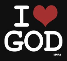I love God by WAMTEES