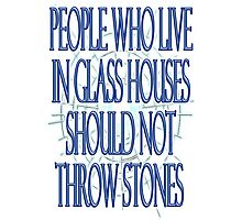 PROVERB, People, who live in, glass houses, should not, throw stones Photographic Print