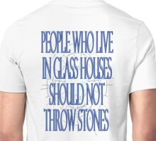PROVERB, People, who live in, glass houses, should not, throw stones Unisex T-Shirt
