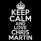 Keep Calm and Love Chris Martin by HeavenGirl