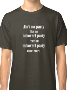 Ain't No Party Like An Introvert Party Classic T-Shirt