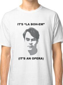 It's La Boheme, It's An Opera Classic T-Shirt