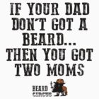 If Your Dad Don't Got A Beard... You Got Two Moms by mijumi