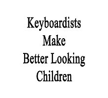 Keyboardists Make Better Looking Children  Photographic Print