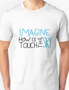 Imagine How Is Touch The Sky Unisex T-Shirt