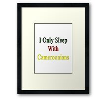 I Only Sleep With Cameroonians  Framed Print