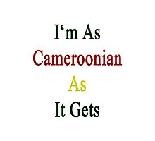I'm As Cameroonian As It Gets Photographic Print