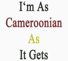 I'm As Cameroonian As It Gets by supernova23
