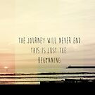the journey never ends, this is just the beginning by Ingz