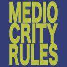 Mediocrity Rules by lynchboy