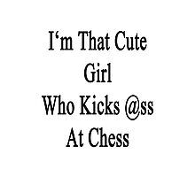 I'm That Cute Girl Who Kicks Ass At Chess Photographic Print