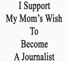 I Support My Mom's Wish To Become A Journalist  by supernova23
