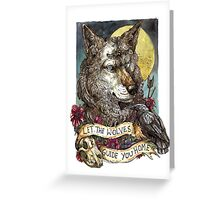 Let the wolves guide you home  Greeting Card