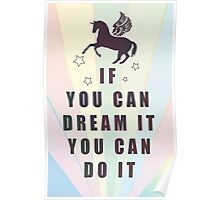 if you can dream it, you can do it with unicorn Poster