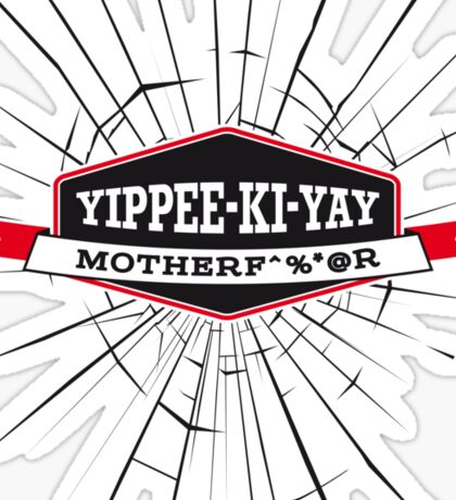 Yippee-Ki-Yay! Sticker