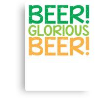 BEER GLORIOUS BEER! Canvas Print