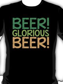 BEER GLORIOUS BEER! T-Shirt