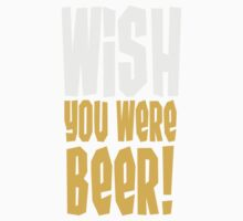 Wish You Were Beer Quotation by Style-O-Mat