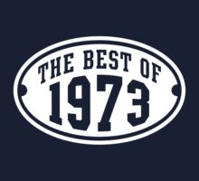 THE BEST OF 1973 Birthday T-Shirt White by MILK-Lover