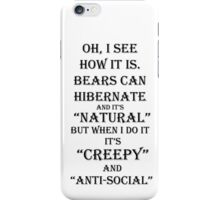 Bears Can Hibernate, Why Can't I? iPhone Case/Skin