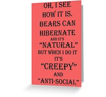 Bears Can Hibernate, Why Can't I? Greeting Card