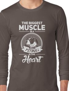 The Biggest Muscle In A Pit Bull Is The Heart Long Sleeve T-Shirt