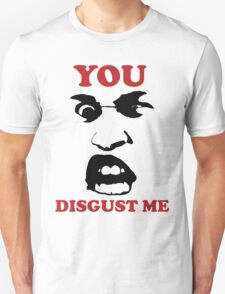 YOU DISGUST ME T-Shirt