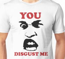 YOU DISGUST ME Unisex T-Shirt